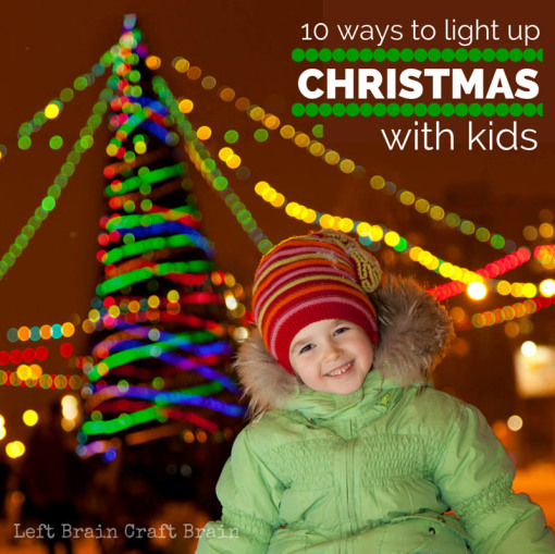 10 Ways to Light Up Christmas With Kids Left Brain Craft Brain FB