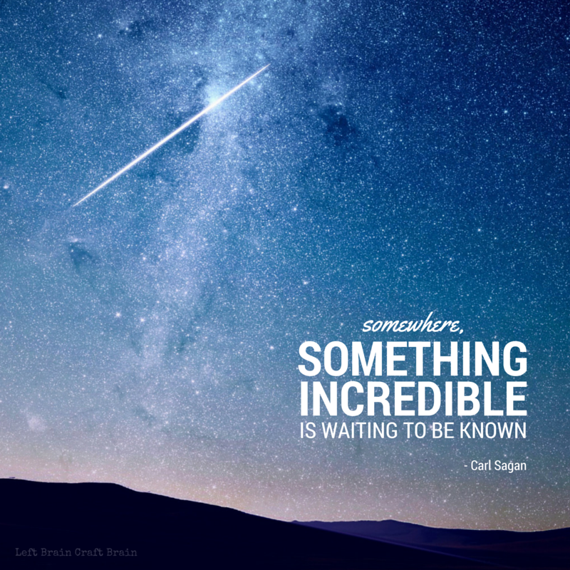 somewhere something incredible is waiting to be known.- Carl Sagan