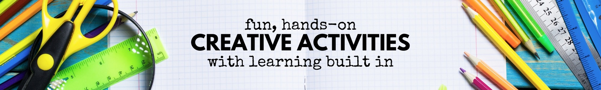 fun hands-on creative activities with learning built in 2000x300 v2